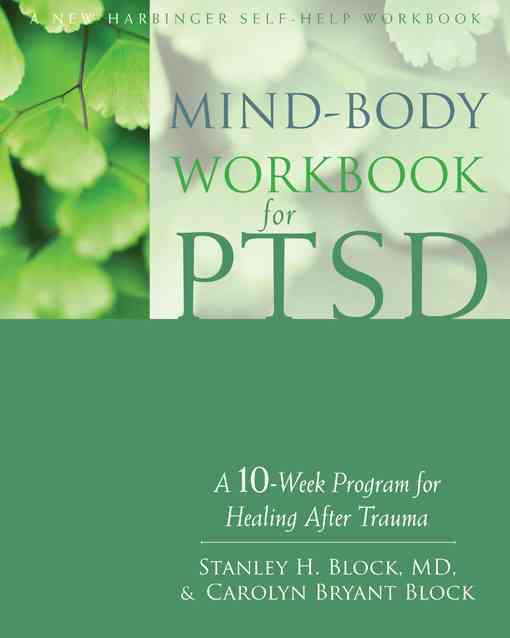 Mind-Body Workbook for PTSD By Block, Stanley H., M.D./ Block, Carolyn Bryant